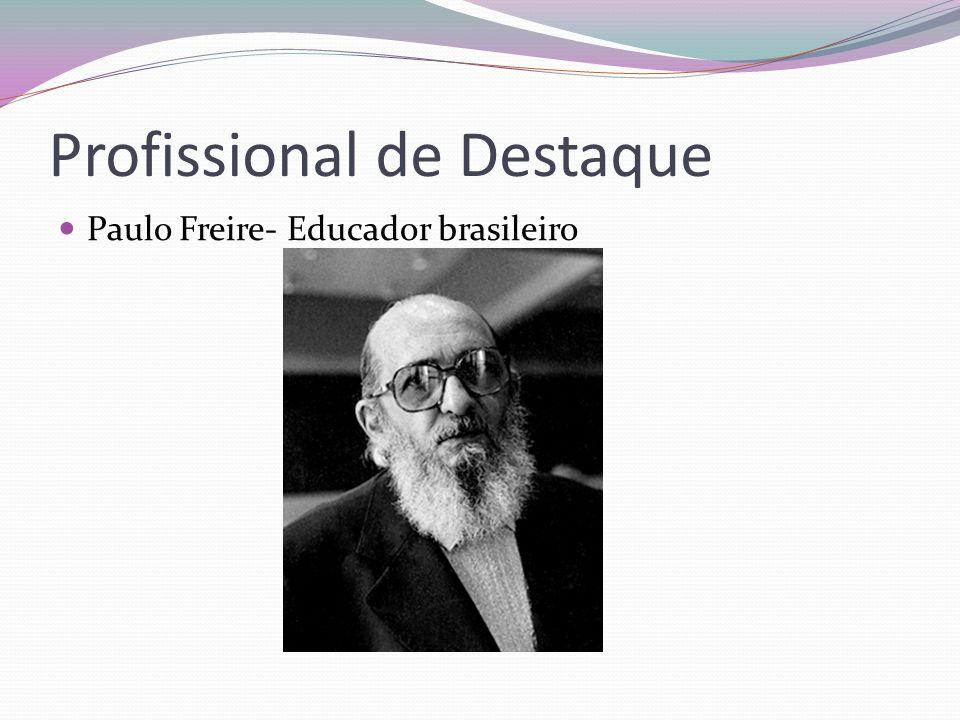 Profissional de Destaque  Paulo Freire- Educador brasileiro