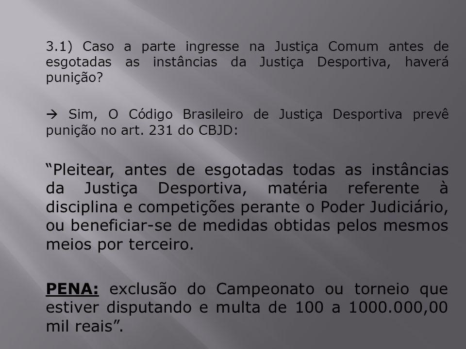 3.1) Caso a parte ingresse na Justiça Comum antes de esgotadas as instâncias da Justiça Desportiva, haverá punição?  Sim, O Código Brasileiro de Just