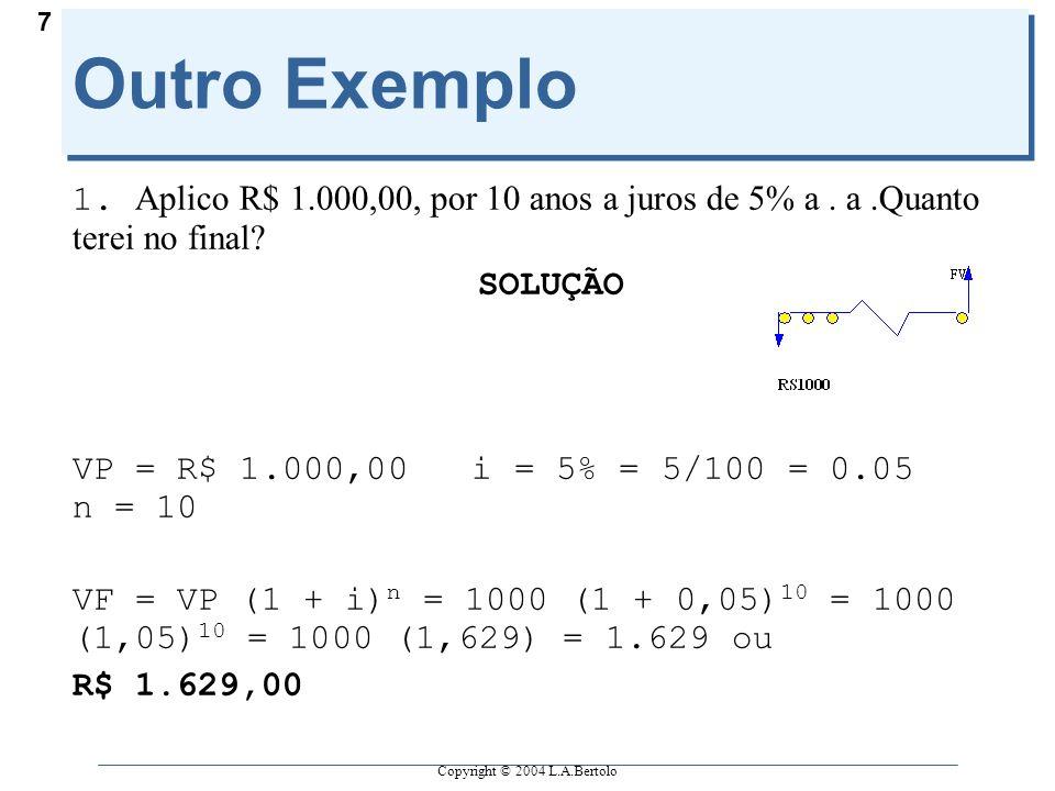 Copyright © 2004 L.A.Bertolo 7 Outro Exemplo 1. Aplico R$ 1.000,00, por 10 anos a juros de 5% a.