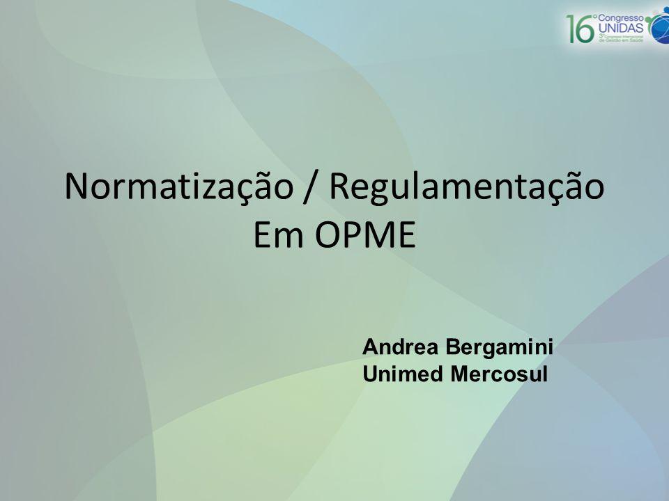 Normatização / Regulamentação Em OPME Andrea Bergamini Unimed Mercosul