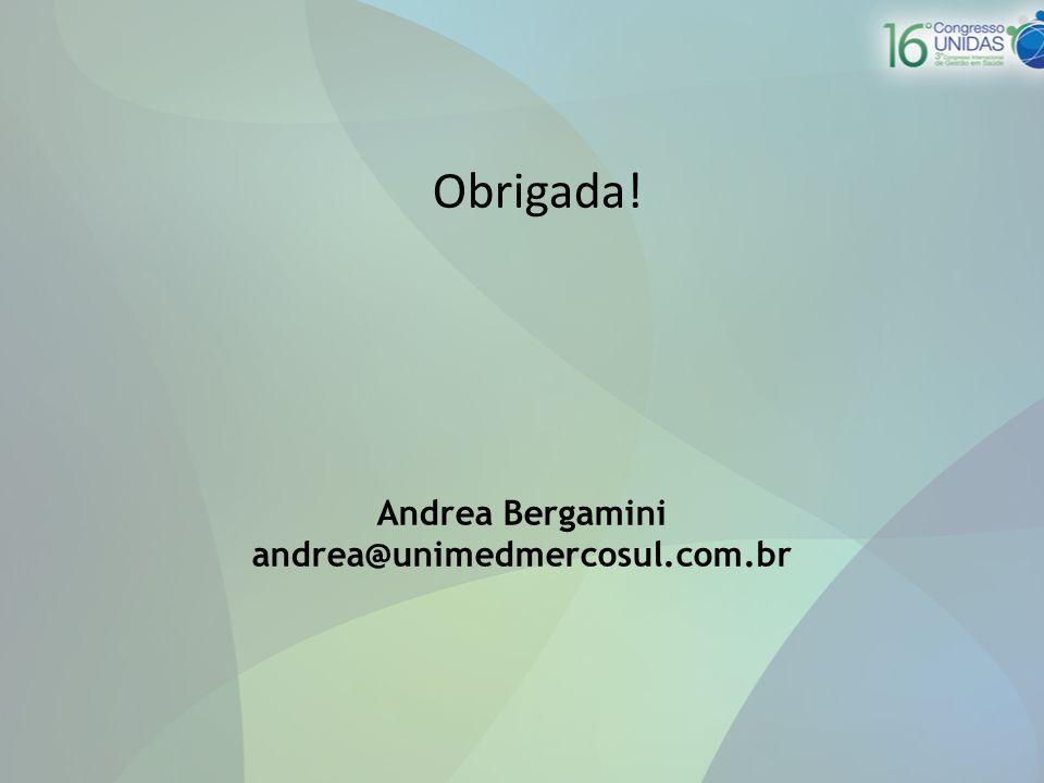 Obrigada! Andrea Bergamini andrea@unimedmercosul.com.br