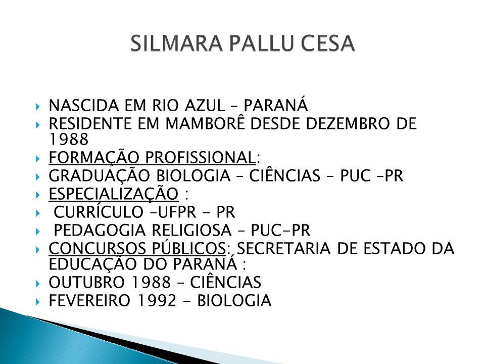  NASCIDA EM RIO AZUL – PARANÁ  RESIDENTE EM MAMBORÊ DESDE DEZEMBRO DE 1988  FORMAÇÃO PROFISSIONAL:  GRADUAÇÃO BIOLOGIA – CIÊNCIAS – PUC –PR  ESPE
