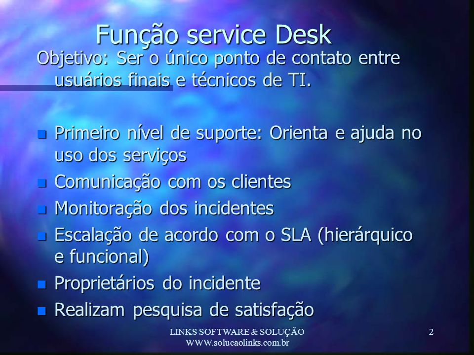 LINKS SOFTWARE & SOLUÇÃO WWW.solucaolinks.com.br 2 Função service Desk Objetivo: Ser o único ponto de contato entre usuários finais e técnicos de TI.