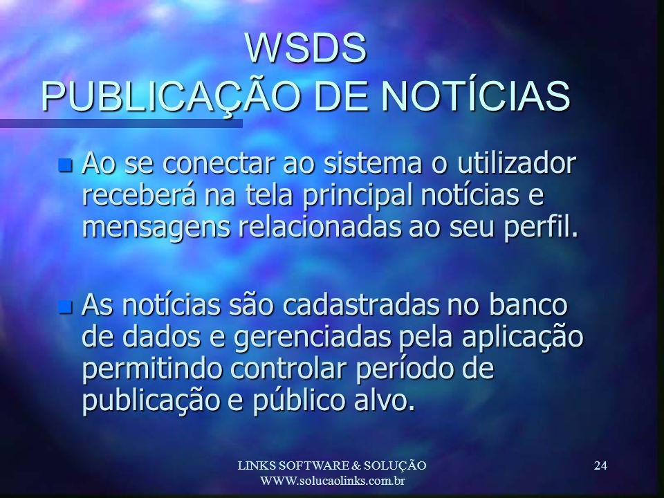 LINKS SOFTWARE & SOLUÇÃO WWW.solucaolinks.com.br 24 WSDS PUBLICAÇÃO DE NOTÍCIAS n Ao se conectar ao sistema o utilizador receberá na tela principal no