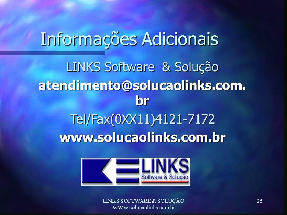 LINKS SOFTWARE & SOLUÇÃO WWW.solucaolinks.com.br 25 Informações Adicionais LINKS Software & Solução atendimento@solucaolinks.com. br Tel/Fax(0XX11)412