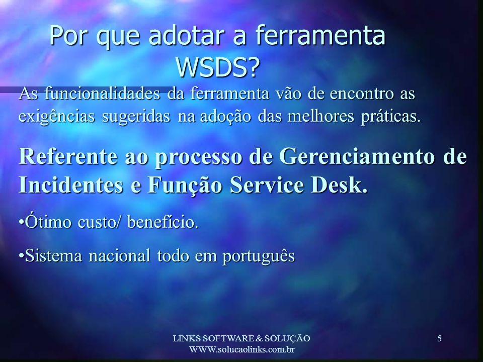 LINKS SOFTWARE & SOLUÇÃO WWW.solucaolinks.com.br 5 Por que adotar a ferramenta WSDS? As funcionalidades da ferramenta vão de encontro as exigências su
