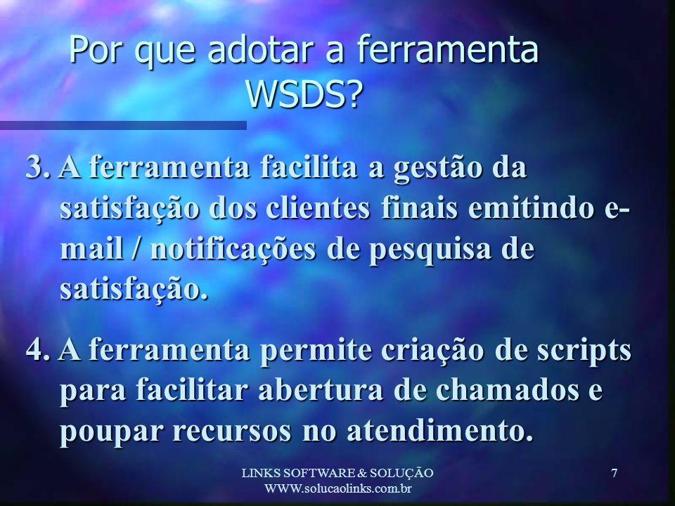 LINKS SOFTWARE & SOLUÇÃO WWW.solucaolinks.com.br 7 Por que adotar a ferramenta WSDS? 3. A ferramenta facilita a gestão da satisfação dos clientes fina