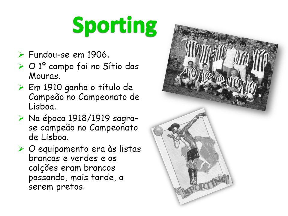  Fundou-se em 1906.  O 1º campo foi no Sítio das Mouras.  Em 1910 ganha o título de Campeão no Campeonato de Lisboa.  Na época 1918/1919 sagra- se