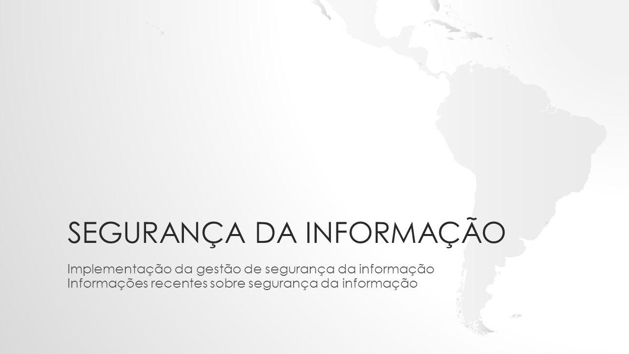 SEGURANÇA DA INFORMAÇÃO Implementação da gestão de segurança da informação Informações recentes sobre segurança da informação