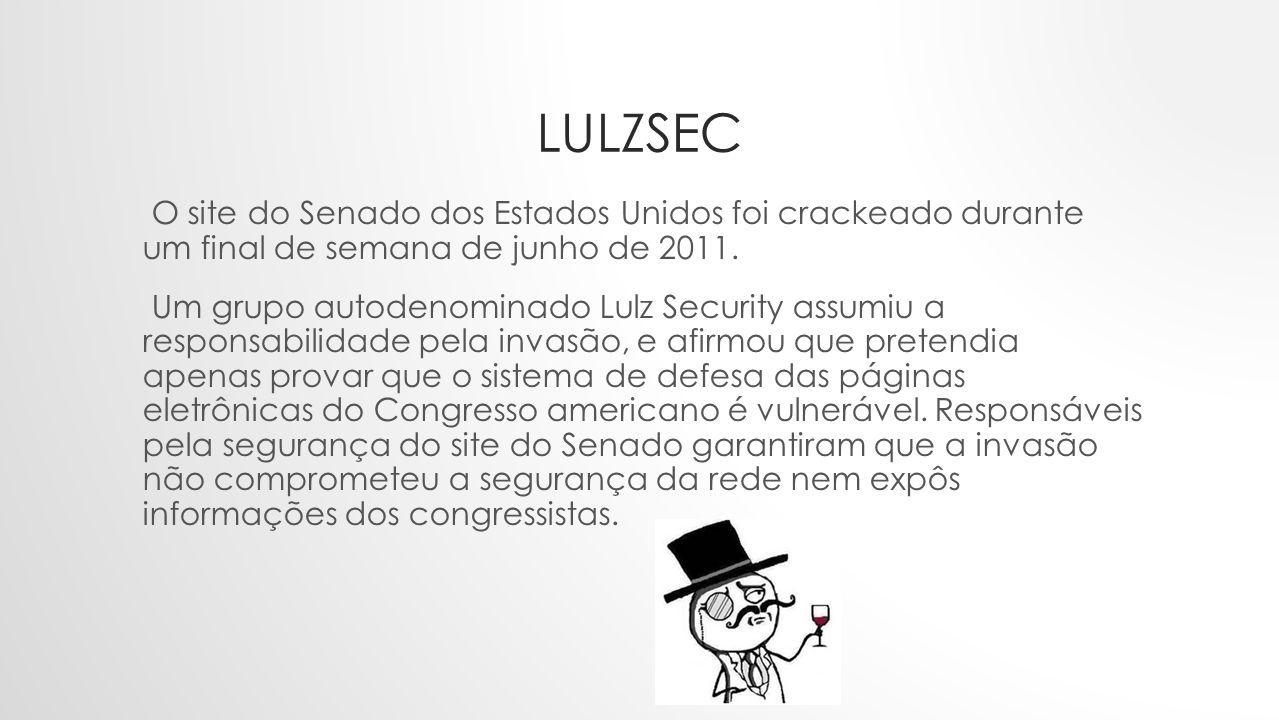 LULZSEC O site do Senado dos Estados Unidos foi crackeado durante um final de semana de junho de 2011. Um grupo autodenominado Lulz Security assumiu a