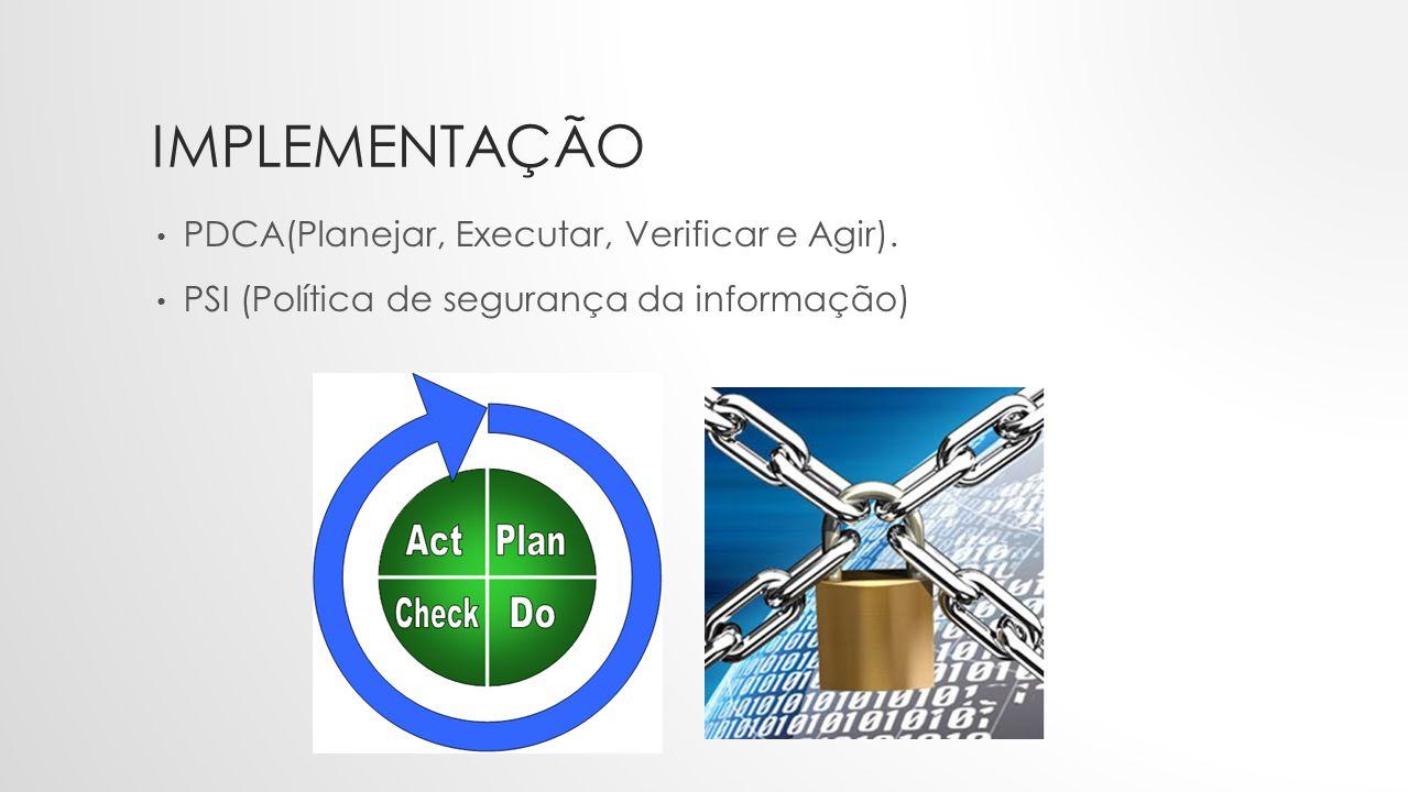 IMPLEMENTAÇÃO • PDCA(Planejar, Executar, Verificar e Agir). • PSI (Política de segurança da informação)