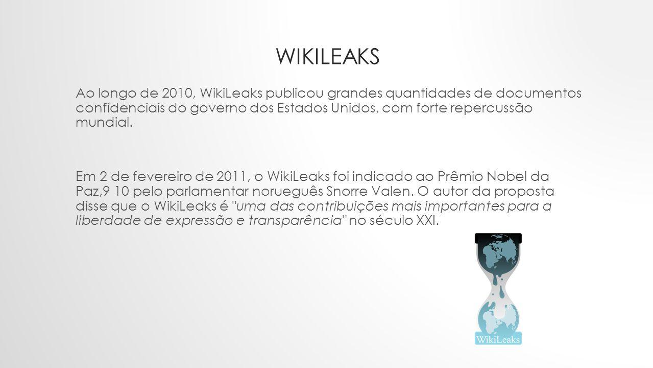 WIKILEAKS Ao longo de 2010, WikiLeaks publicou grandes quantidades de documentos confidenciais do governo dos Estados Unidos, com forte repercussão mundial.