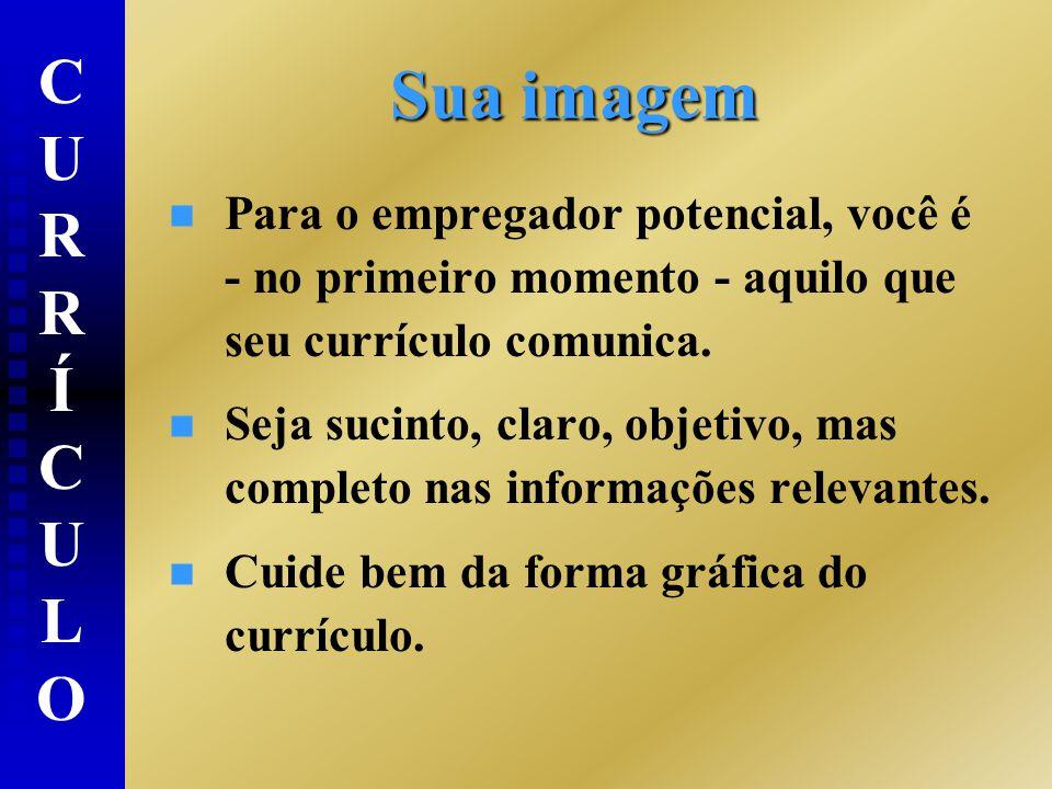Sua imagem n n Para o empregador potencial, você é - no primeiro momento - aquilo que seu currículo comunica.