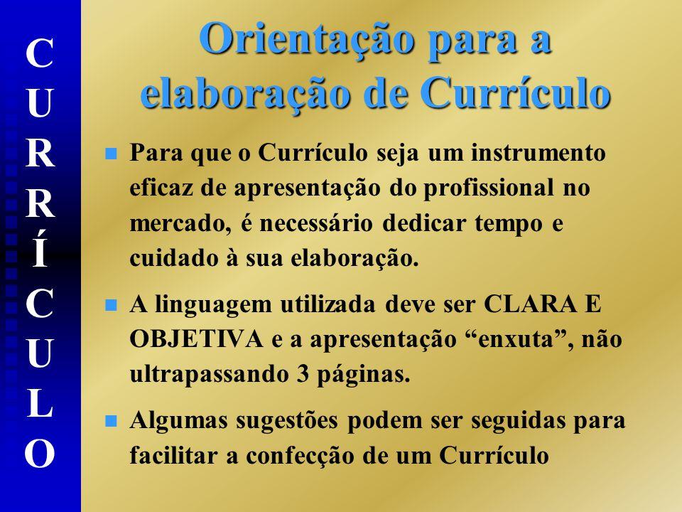 Orientação para a elaboração de Currículo n n Para que o Currículo seja um instrumento eficaz de apresentação do profissional no mercado, é necessário dedicar tempo e cuidado à sua elaboração.