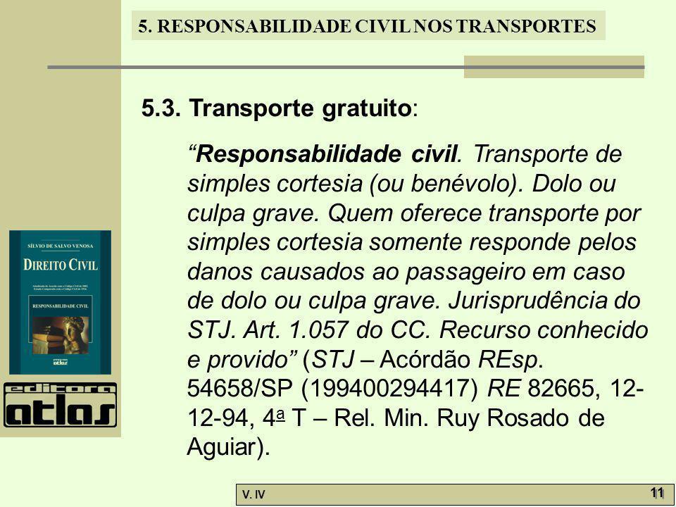 """5. RESPONSABILIDADE CIVIL NOS TRANSPORTES V. IV 11 5.3. Transporte gratuito: """"Responsabilidade civil. Transporte de simples cortesia (ou benévolo). Do"""