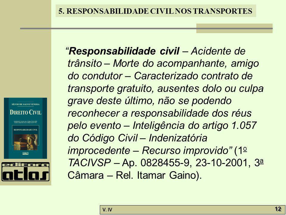 """5. RESPONSABILIDADE CIVIL NOS TRANSPORTES V. IV 12 """"Responsabilidade civil – Acidente de trânsito – Morte do acompanhante, amigo do condutor – Caracte"""