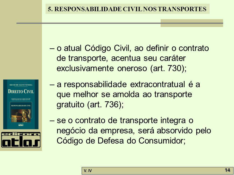 5. RESPONSABILIDADE CIVIL NOS TRANSPORTES V. IV 14 – o atual Código Civil, ao definir o contrato de transporte, acentua seu caráter exclusivamente one