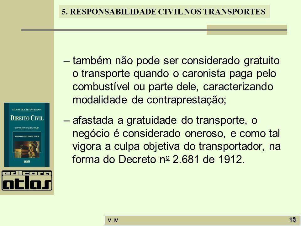 5. RESPONSABILIDADE CIVIL NOS TRANSPORTES V. IV 15 – também não pode ser considerado gratuito o transporte quando o caronista paga pelo combustível ou