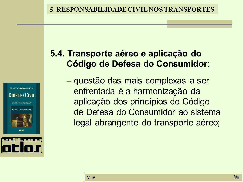 5. RESPONSABILIDADE CIVIL NOS TRANSPORTES V. IV 16 5.4. Transporte aéreo e aplicação do Código de Defesa do Consumidor: – questão das mais complexas a