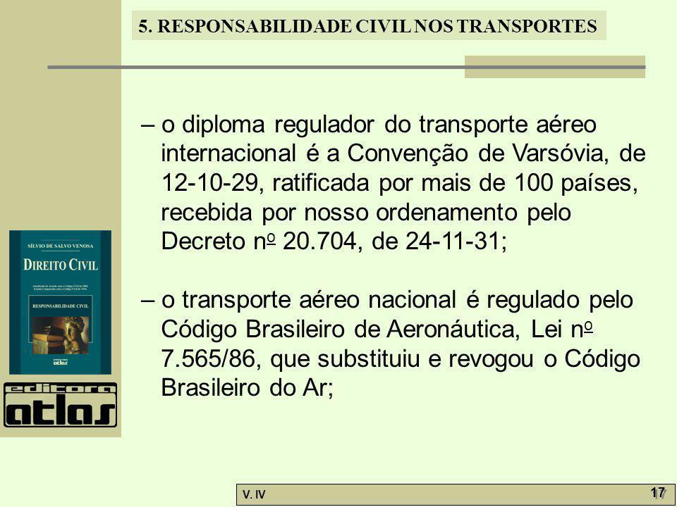 5. RESPONSABILIDADE CIVIL NOS TRANSPORTES V. IV 17 – o diploma regulador do transporte aéreo internacional é a Convenção de Varsóvia, de 12-10-29, rat