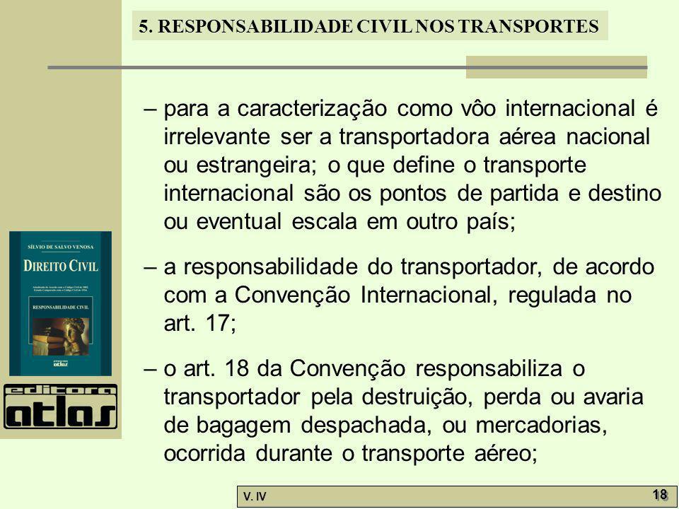 5. RESPONSABILIDADE CIVIL NOS TRANSPORTES V. IV 18 – para a caracterização como vôo internacional é irrelevante ser a transportadora aérea nacional ou