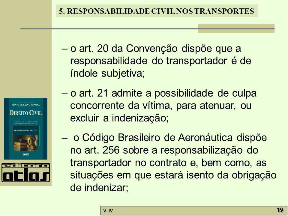 5. RESPONSABILIDADE CIVIL NOS TRANSPORTES V. IV 19 – o art. 20 da Convenção dispõe que a responsabilidade do transportador é de índole subjetiva; – o