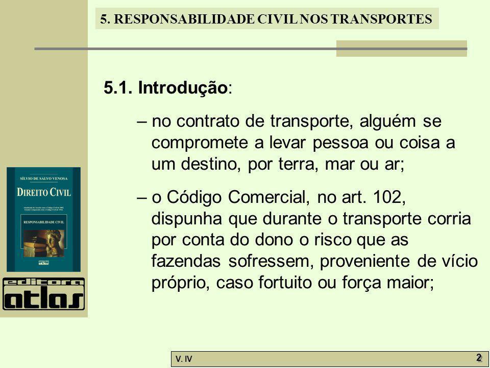 5. RESPONSABILIDADE CIVIL NOS TRANSPORTES V. IV 2 2 5.1. Introdução: – no contrato de transporte, alguém se compromete a levar pessoa ou coisa a um de