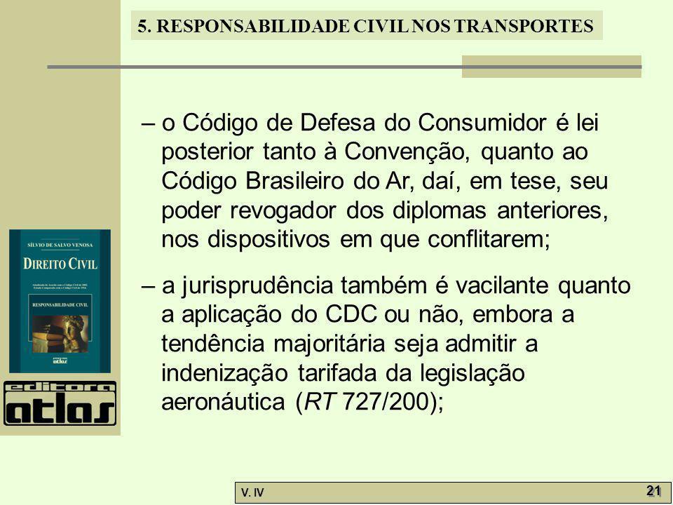 5. RESPONSABILIDADE CIVIL NOS TRANSPORTES V. IV 21 – o Código de Defesa do Consumidor é lei posterior tanto à Convenção, quanto ao Código Brasileiro d