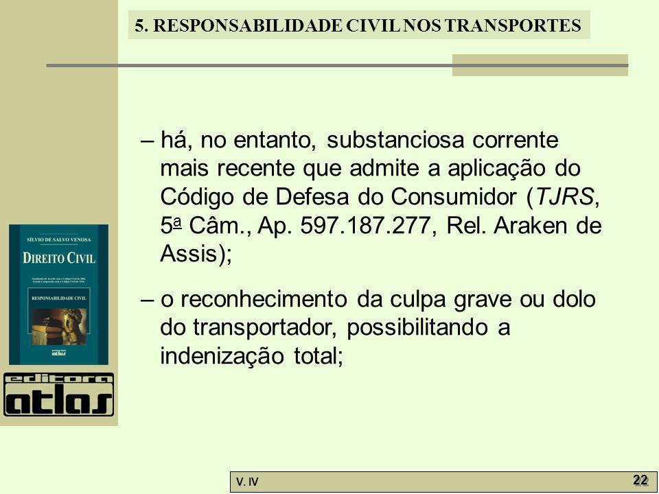 5. RESPONSABILIDADE CIVIL NOS TRANSPORTES V. IV 22 – há, no entanto, substanciosa corrente mais recente que admite a aplicação do Código de Defesa do