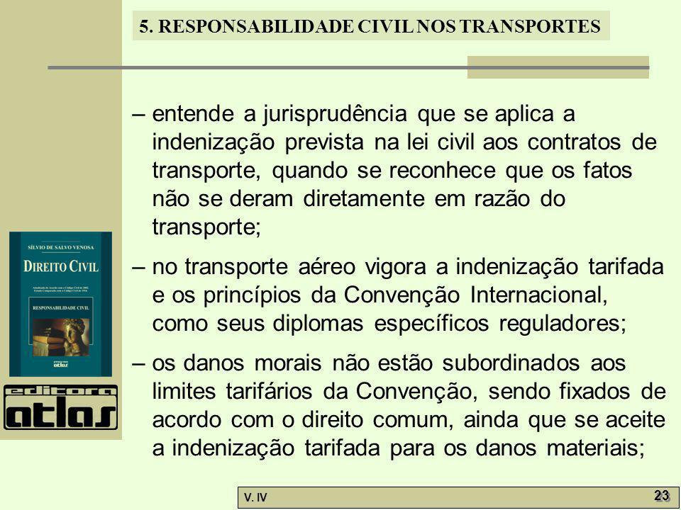 5. RESPONSABILIDADE CIVIL NOS TRANSPORTES V. IV 23 – entende a jurisprudência que se aplica a indenização prevista na lei civil aos contratos de trans