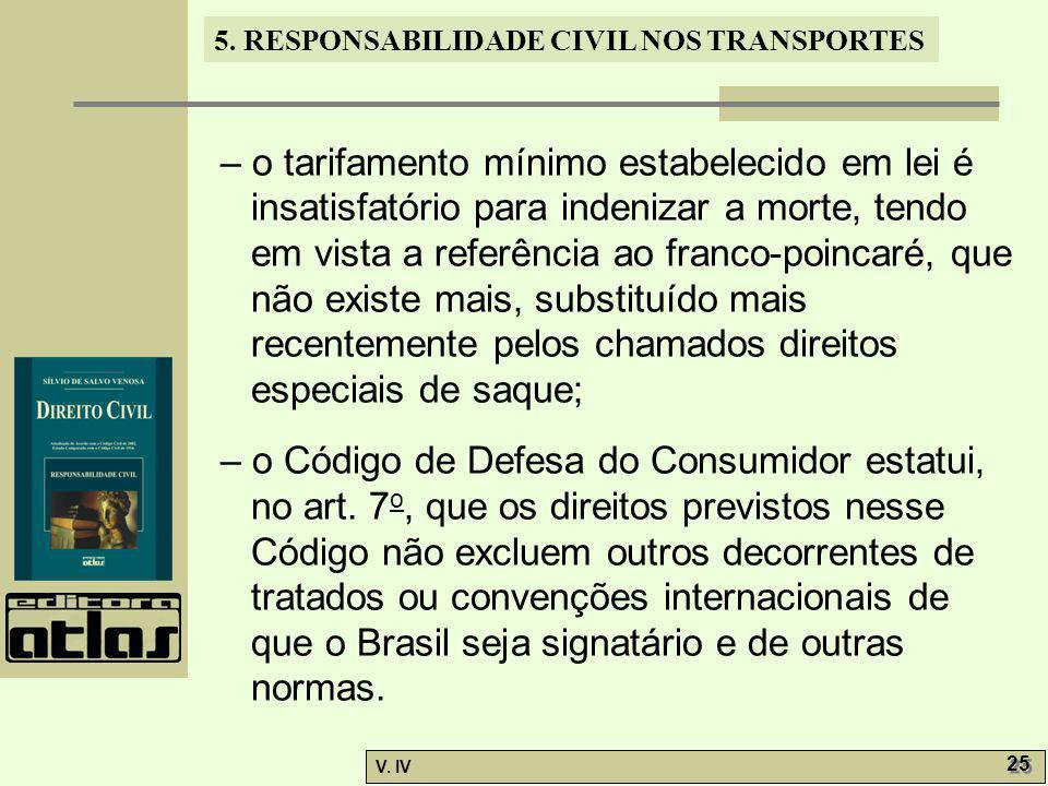 5. RESPONSABILIDADE CIVIL NOS TRANSPORTES V. IV 25 – o tarifamento mínimo estabelecido em lei é insatisfatório para indenizar a morte, tendo em vista