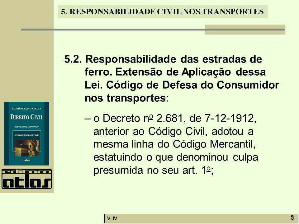 5. RESPONSABILIDADE CIVIL NOS TRANSPORTES V. IV 5 5 5.2. Responsabilidade das estradas de ferro. Extensão de Aplicação dessa Lei. Código de Defesa do