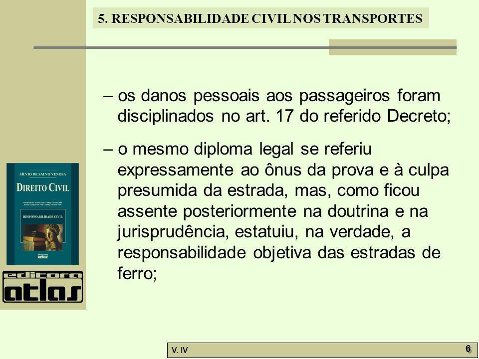 5. RESPONSABILIDADE CIVIL NOS TRANSPORTES V. IV 6 6 – os danos pessoais aos passageiros foram disciplinados no art. 17 do referido Decreto; – o mesmo