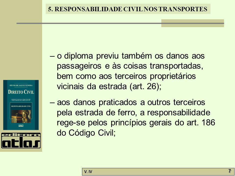 5. RESPONSABILIDADE CIVIL NOS TRANSPORTES V. IV 7 7 – o diploma previu também os danos aos passageiros e às coisas transportadas, bem como aos terceir