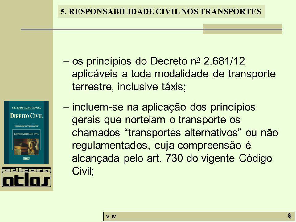 5. RESPONSABILIDADE CIVIL NOS TRANSPORTES V. IV 8 8 – os princípios do Decreto n o 2.681/12 aplicáveis a toda modalidade de transporte terrestre, incl