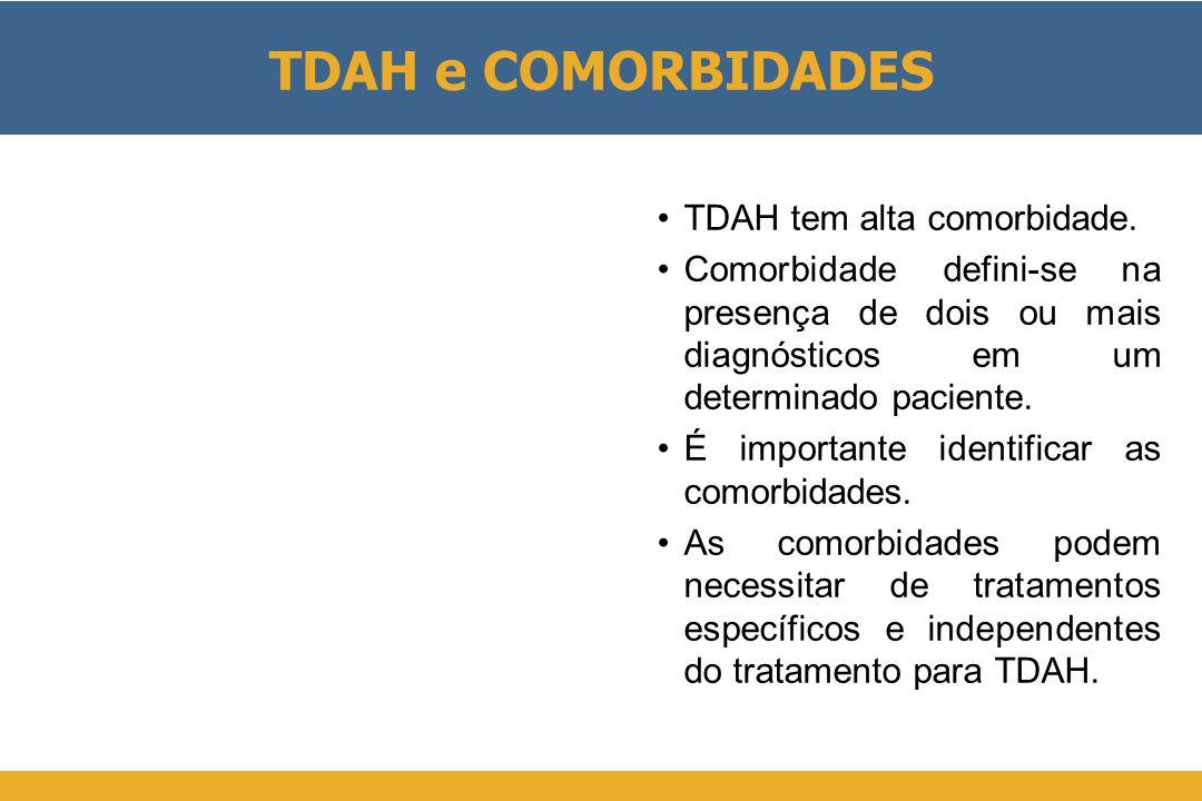 TDAH e COMORBIDADES •TDAH tem alta comorbidade. •Comorbidade defini-se na presença de dois ou mais diagnósticos em um determinado paciente. •É importa
