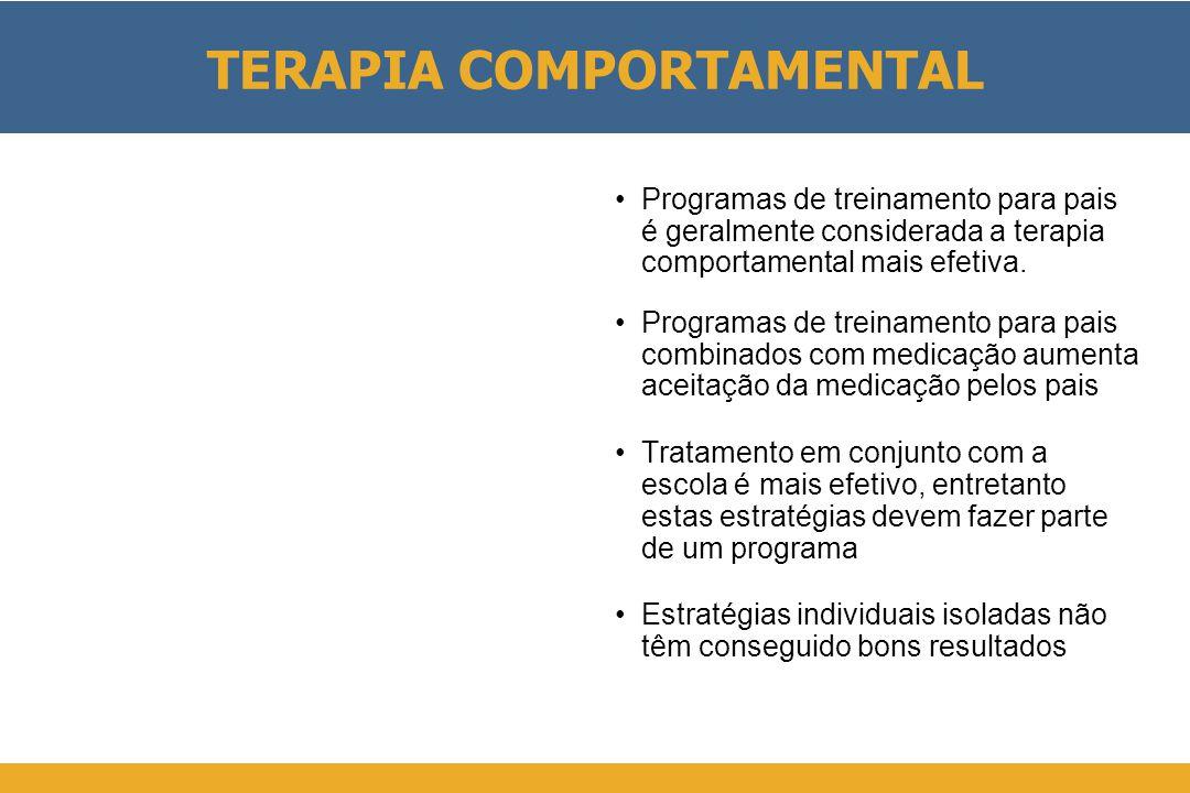 TERAPIA COMPORTAMENTAL •Programas de treinamento para pais é geralmente considerada a terapia comportamental mais efetiva. •Programas de treinamento p