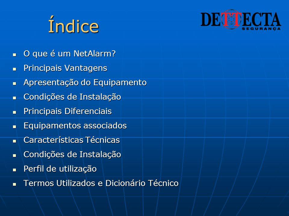 Índice  O que é um NetAlarm?  Principais Vantagens  Apresentação do Equipamento  Condições de Instalação  Principais Diferenciais  Equipamentos