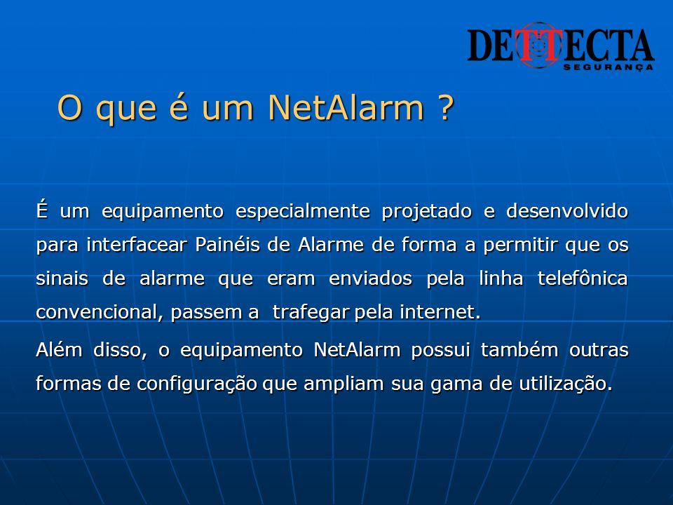 O que é um NetAlarm ? É um equipamento especialmente projetado e desenvolvido para interfacear Painéis de Alarme de forma a permitir que os sinais de
