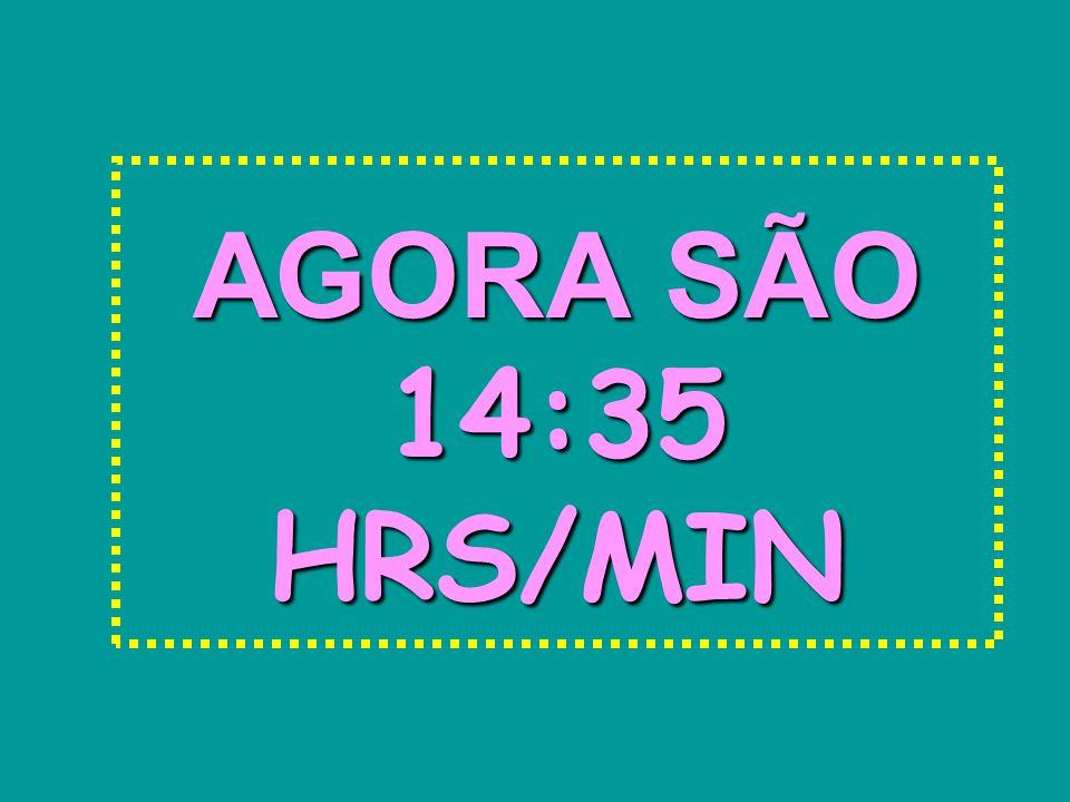 AGORA SÃO 14:3614:3614:3614:3614:36 HRS/MIN