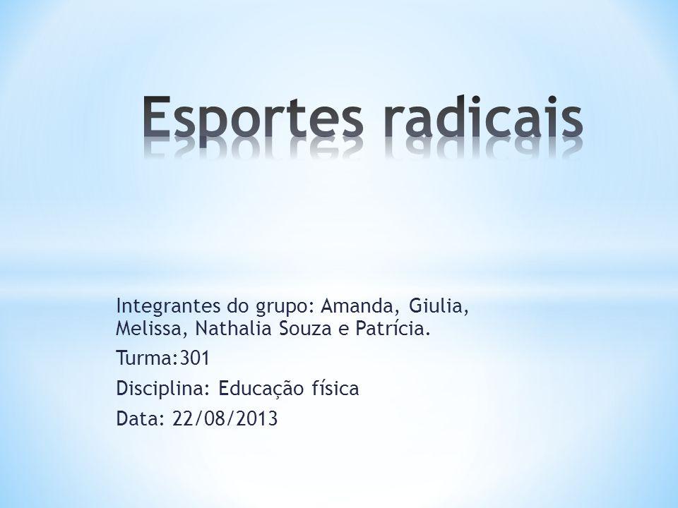 Integrantes do grupo: Amanda, Giulia, Melissa, Nathalia Souza e Patrícia. Turma:301 Disciplina: Educação física Data: 22/08/2013