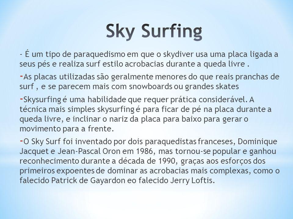- É um tipo de paraquedismo em que o skydiver usa uma placa ligada a seus pés e realiza surf estilo acrobacias durante a queda livre. - As placas util