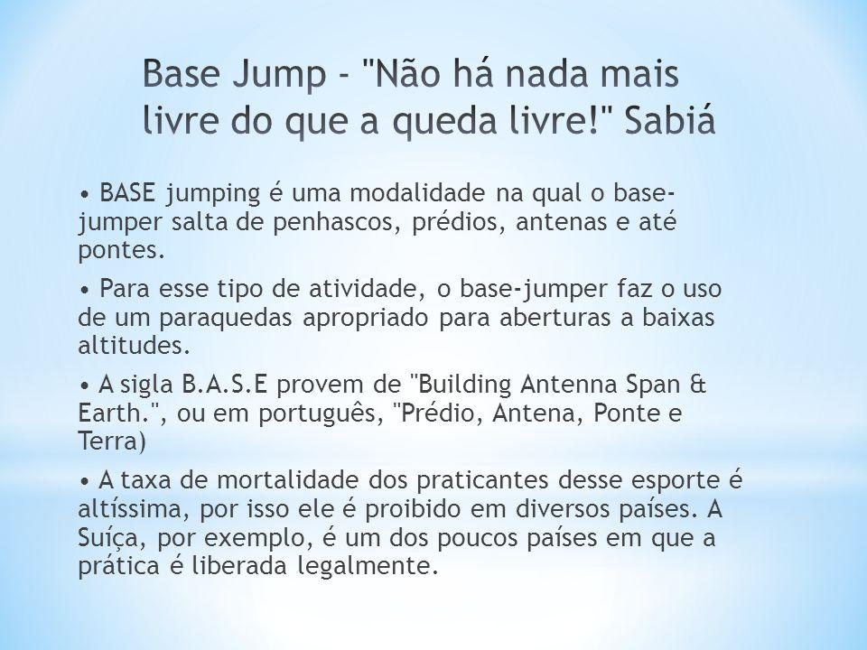 • BASE jumping é uma modalidade na qual o base- jumper salta de penhascos, prédios, antenas e até pontes. • Para esse tipo de atividade, o base-jumper