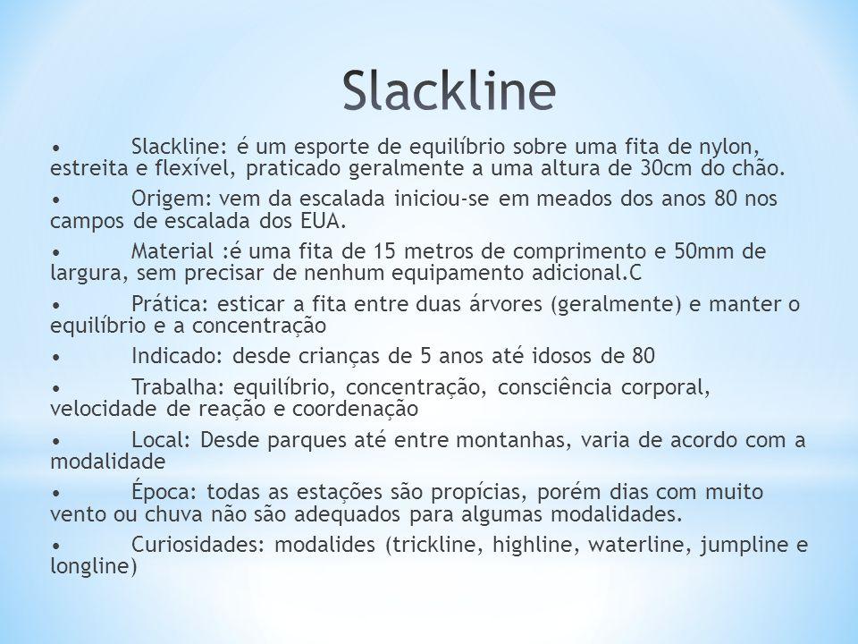 •Slackline: é um esporte de equilíbrio sobre uma fita de nylon, estreita e flexível, praticado geralmente a uma altura de 30cm do chão. •Origem: vem d