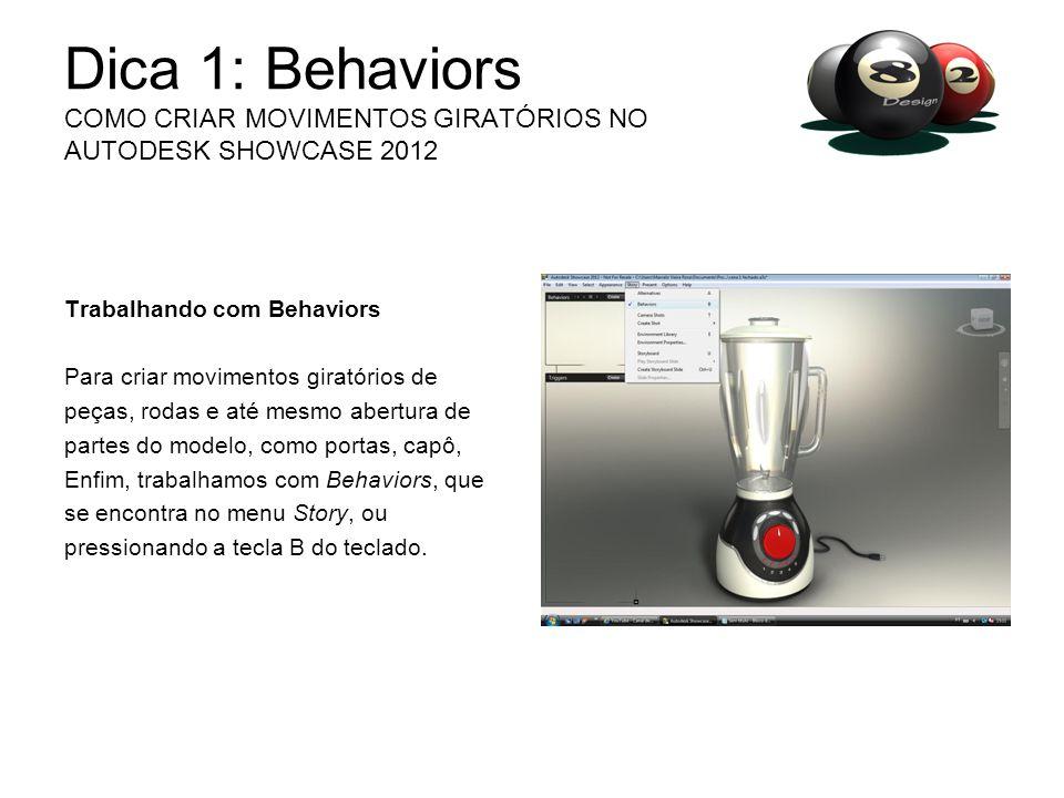 Dica 1: Behaviors COMO CRIAR MOVIMENTOS GIRATÓRIOS NO AUTODESK SHOWCASE 2012 Trabalhando com Behaviors Para criar movimentos giratórios de peças, roda
