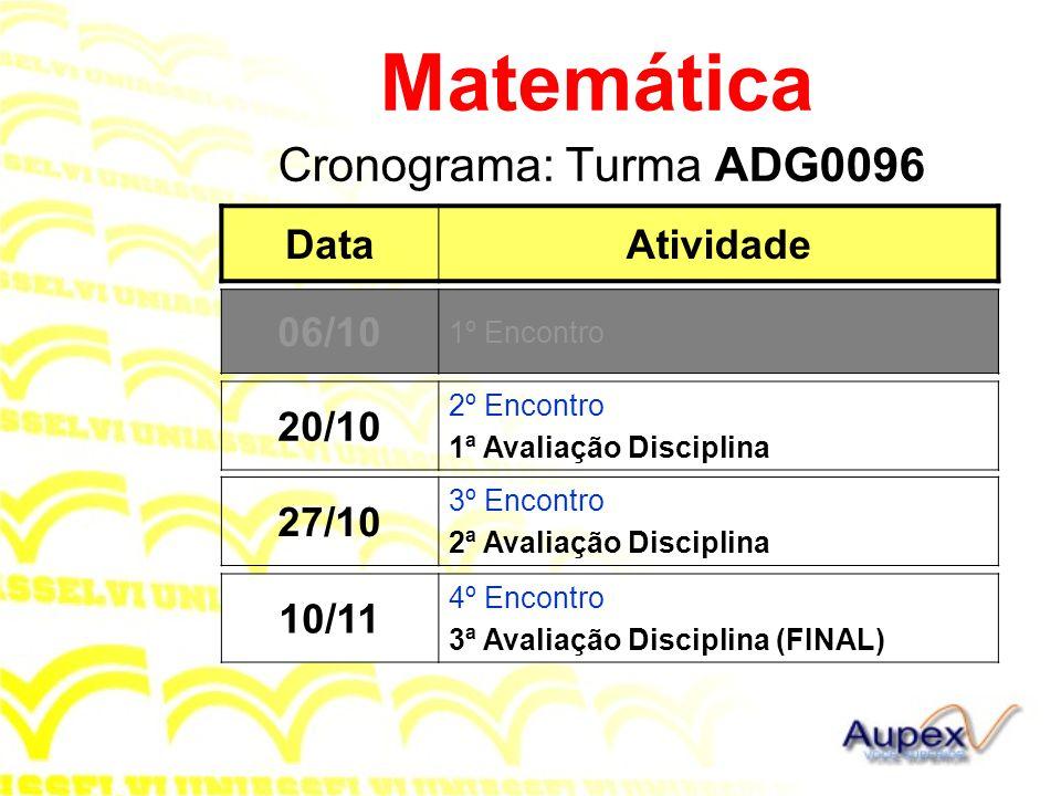Cronograma: Turma ADG0096 Matemática DataAtividade 20/10 2º Encontro 1ª Avaliação Disciplina 06/10 1º Encontro 27/10 3º Encontro 2ª Avaliação Disciplina 10/11 4º Encontro 3ª Avaliação Disciplina (FINAL) 06/10 1º Encontro