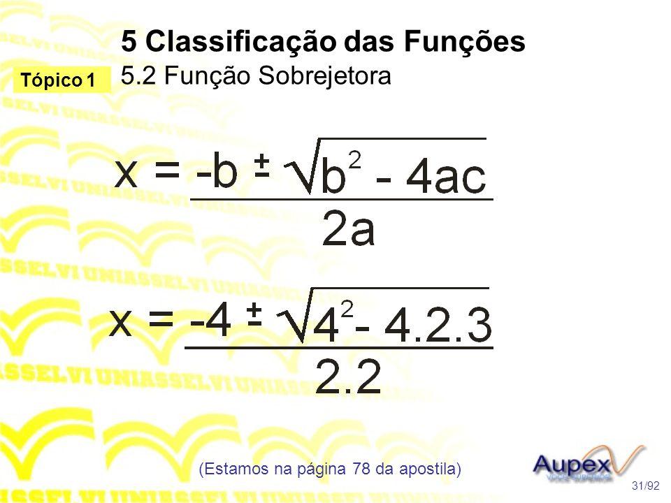 5 Classificação das Funções 5.2 Função Sobrejetora (Estamos na página 78 da apostila) 31/92 Tópico 1