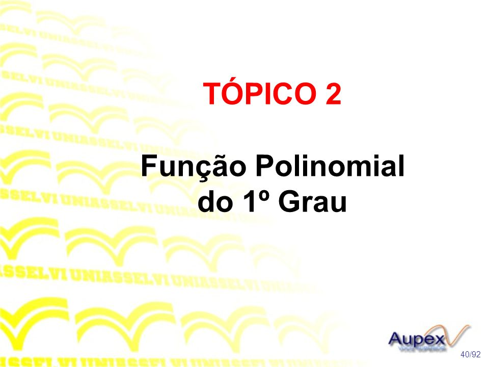TÓPICO 2 Função Polinomial do 1º Grau 40/92