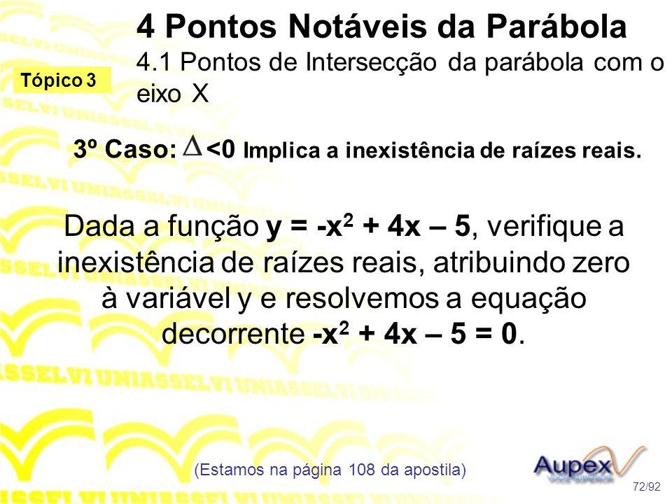 3º Caso: <0 Implica a inexistência de raízes reais. 4 Pontos Notáveis da Parábola 4.1 Pontos de Intersecção da parábola com o eixo X (Estamos na págin