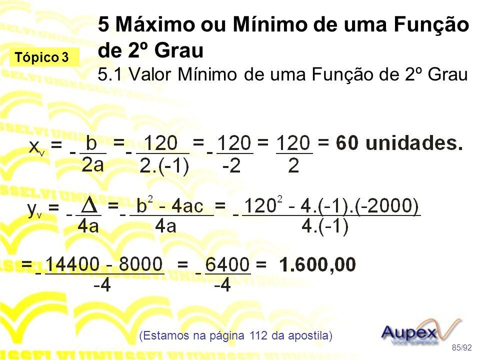 5 Máximo ou Mínimo de uma Função de 2º Grau 5.1 Valor Mínimo de uma Função de 2º Grau (Estamos na página 112 da apostila) 85/92 Tópico 3